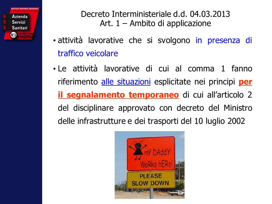 Decreto Interministeriale d.d. 04.03.2013 Art. 1 – Ambito di applicazione attività lavorative che si svolgono in presenza di traffico veicolare Le att