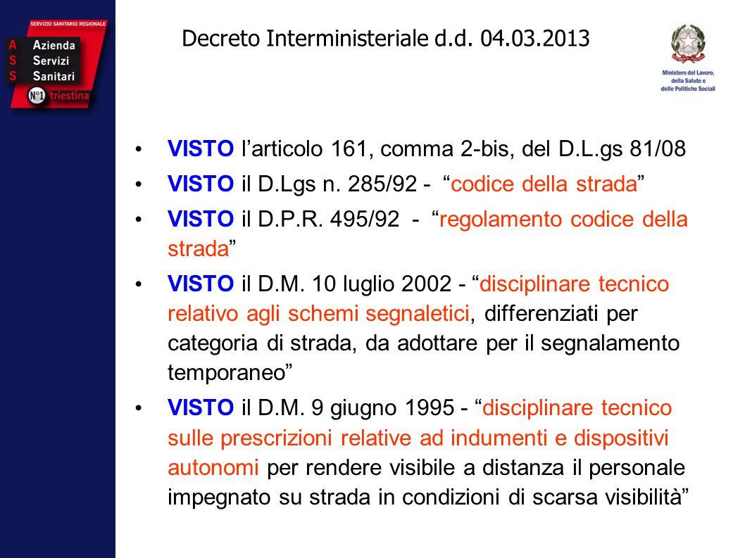 """Decreto Interministeriale d.d. 04.03.2013 VISTO l'articolo 161, comma 2-bis, del D.L.gs 81/08 VISTO il D.Lgs n. 285/92 - """"codice della strada"""" VISTO i"""