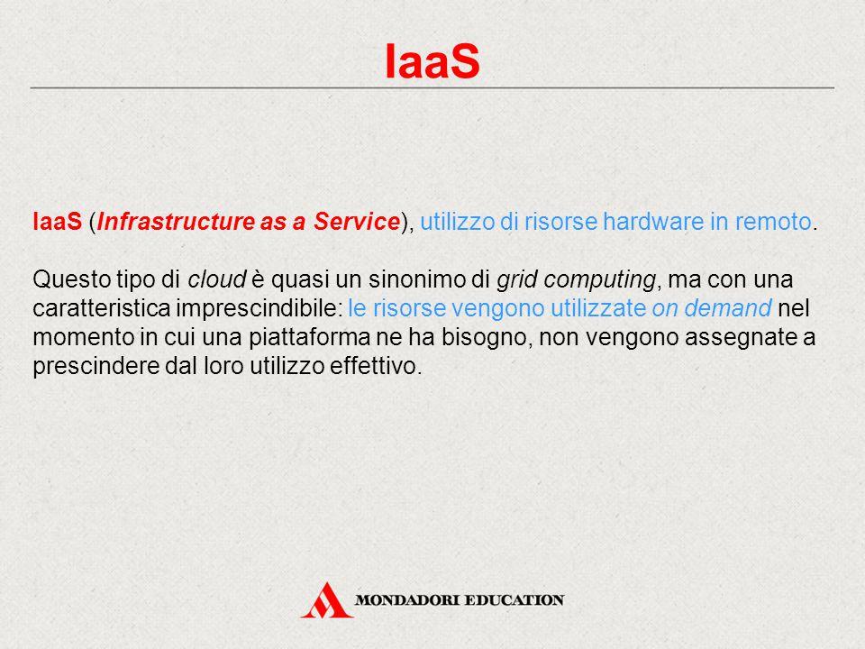 IaaS IaaS (Infrastructure as a Service), utilizzo di risorse hardware in remoto.