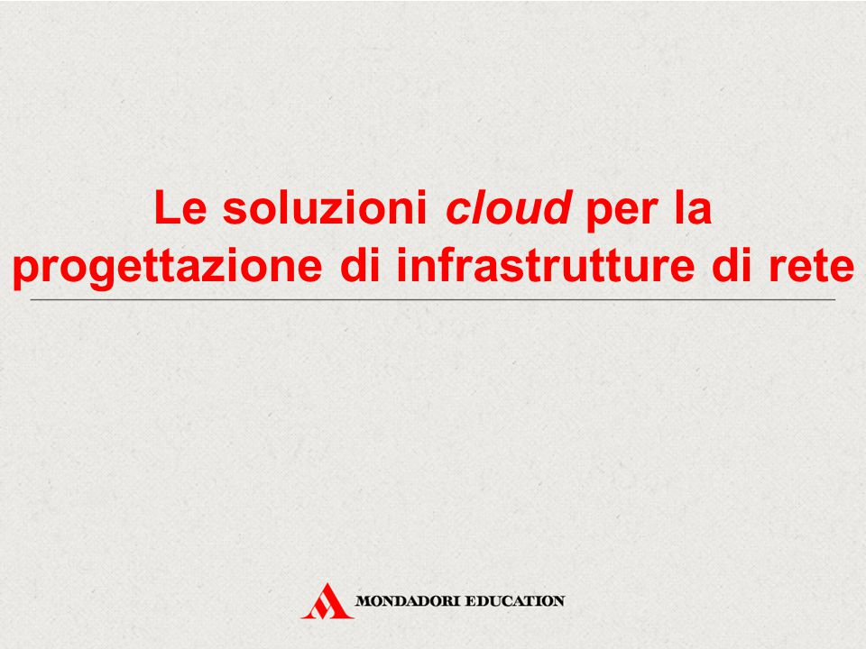 Le soluzioni cloud per la progettazione di infrastrutture di rete