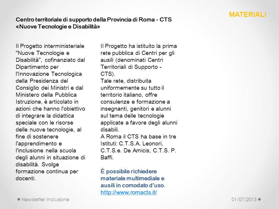 Centro territoriale di supporto della Provincia di Roma - CTS «Nuove Tecnologie e Disabilità» Newsletter Inclusione01/07/2015 MATERIALI Il Progetto ha