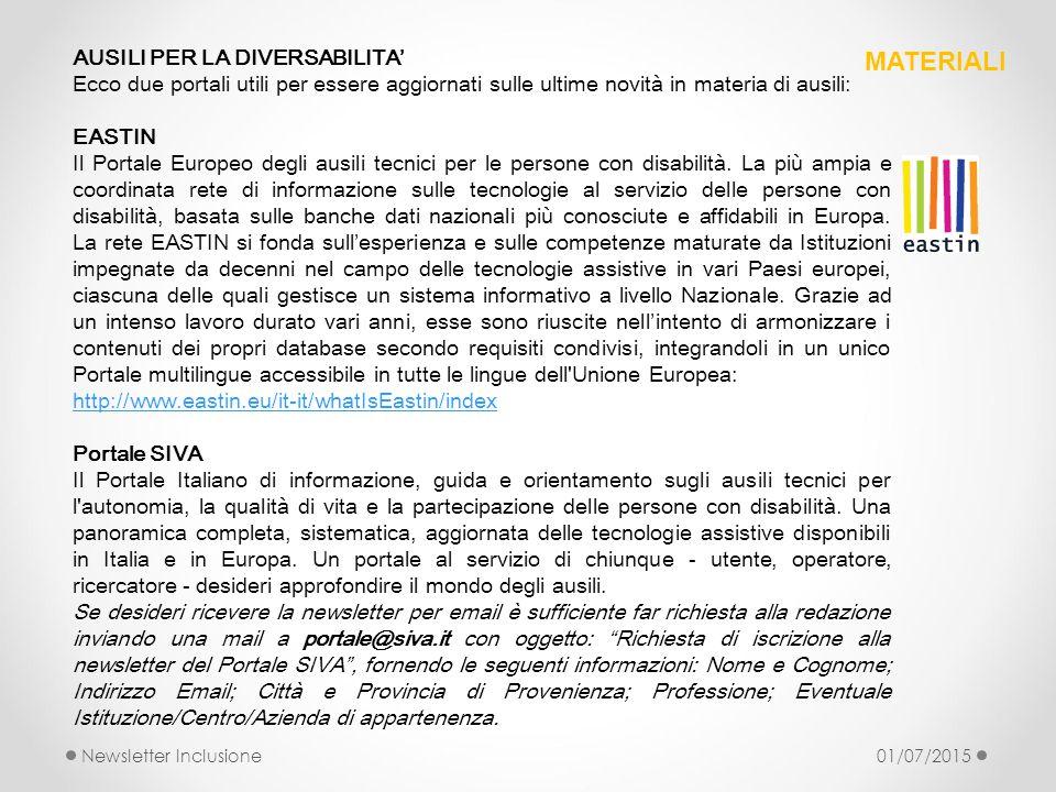 AUSILI PER LA DIVERSABILITA' Ecco due portali utili per essere aggiornati sulle ultime novità in materia di ausili: EASTIN Il Portale Europeo degli au