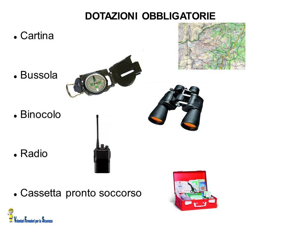DOTAZIONI OBBLIGATORIE Cartina Bussola Binocolo Radio Cassetta pronto soccorso