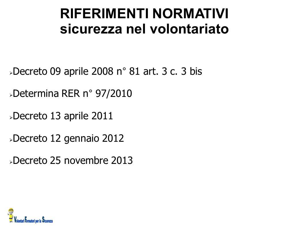 RIFERIMENTI NORMATIVI sicurezza nel volontariato  Decreto 09 aprile 2008 n° 81 art. 3 c. 3 bis  Determina RER n° 97/2010  Decreto 13 aprile 2011 