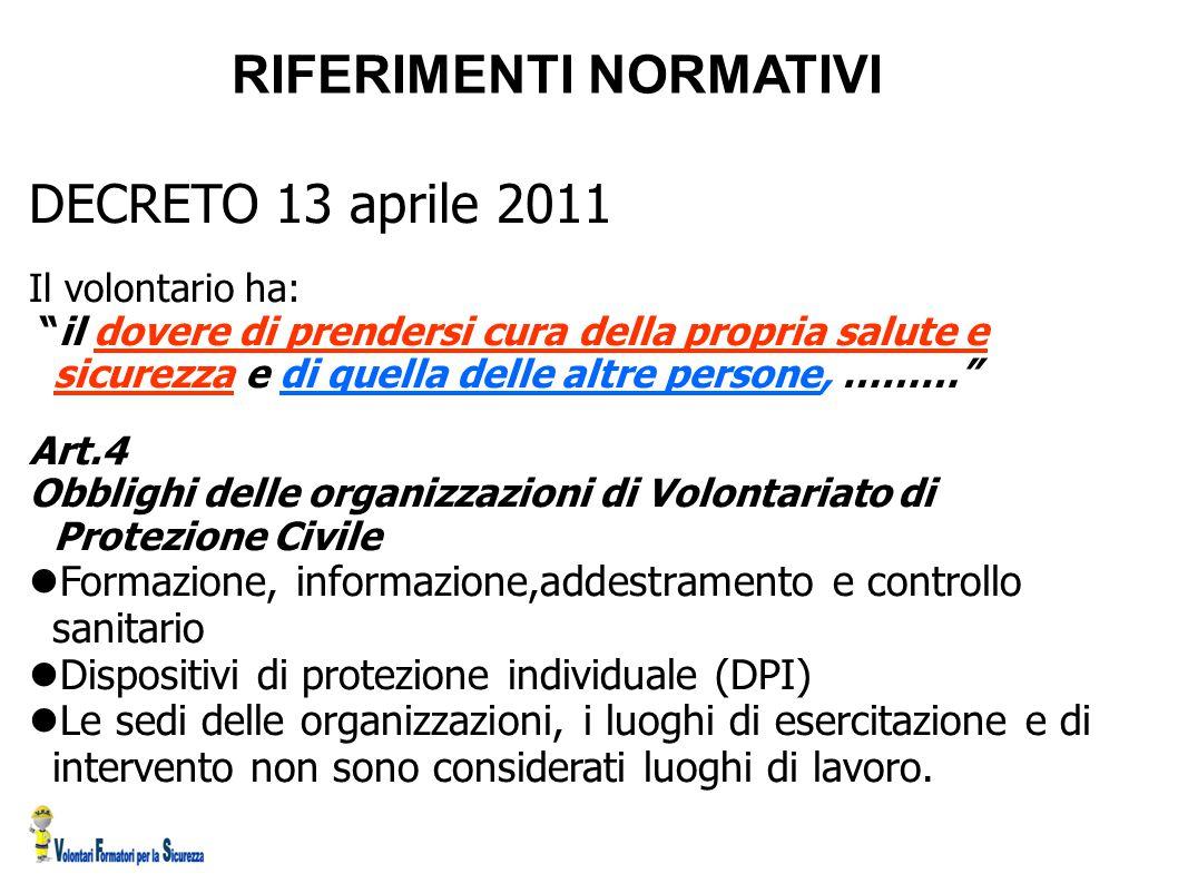 """RIFERIMENTI NORMATIVI DECRETO 13 aprile 2011 Il volontario ha: """"il dovere di prendersi cura della propria salute e sicurezza e di quella delle altre p"""