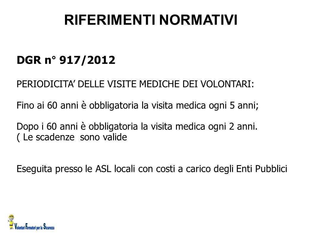 RIFERIMENTI NORMATIVI DGR n° 917/2012 PERIODICITA' DELLE VISITE MEDICHE DEI VOLONTARI: Fino ai 60 anni è obbligatoria la visita medica ogni 5 anni; Do