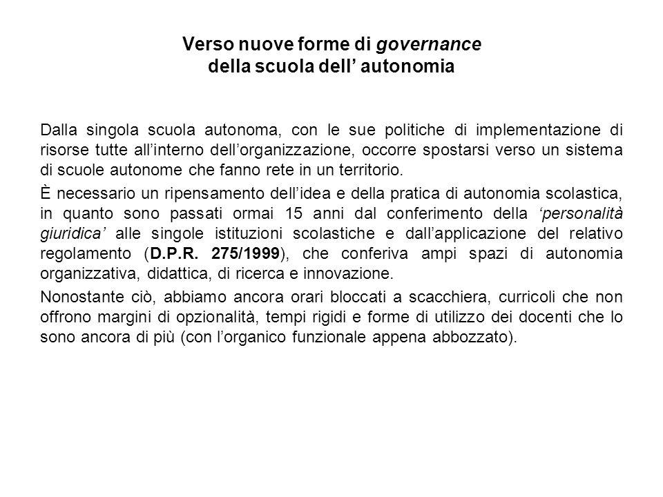 Verso nuove forme di governance della scuola dell' autonomia Dalla singola scuola autonoma, con le sue politiche di implementazione di risorse tutte all'interno dell'organizzazione, occorre spostarsi verso un sistema di scuole autonome che fanno rete in un territorio.