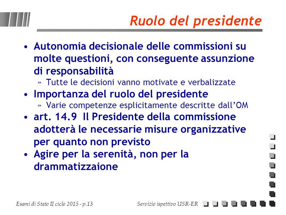 Esami di Stato II ciclo 2015 - p.13 Servizio ispettivo USR-ER Ruolo del presidente Autonomia decisionale delle commissioni su molte questioni, con con