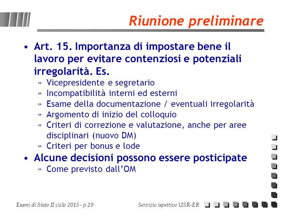 Esami di Stato II ciclo 2015 - p.19 Servizio ispettivo USR-ER Riunione preliminare Art. 15. Importanza di impostare bene il lavoro per evitare contenz