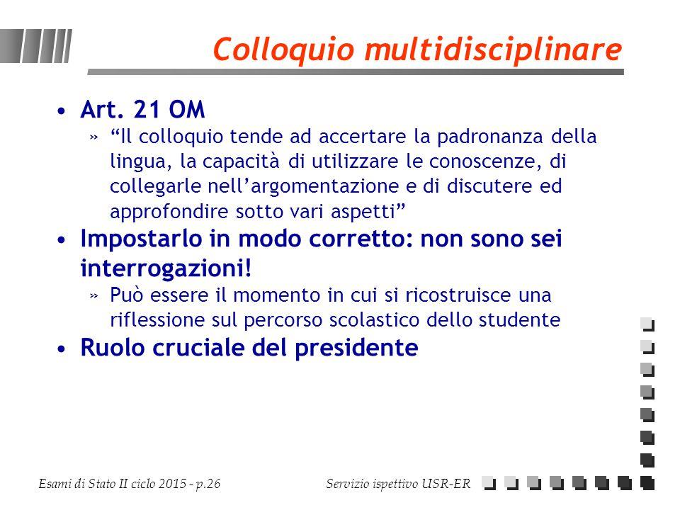 """Esami di Stato II ciclo 2015 - p.26 Servizio ispettivo USR-ER Colloquio multidisciplinare Art. 21 OM »""""Il colloquio tende ad accertare la padronanza d"""
