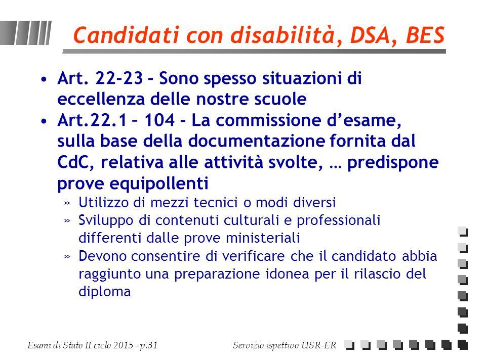 Esami di Stato II ciclo 2015 - p.31 Servizio ispettivo USR-ER Candidati con disabilità, DSA, BES Art. 22-23 - Sono spesso situazioni di eccellenza del