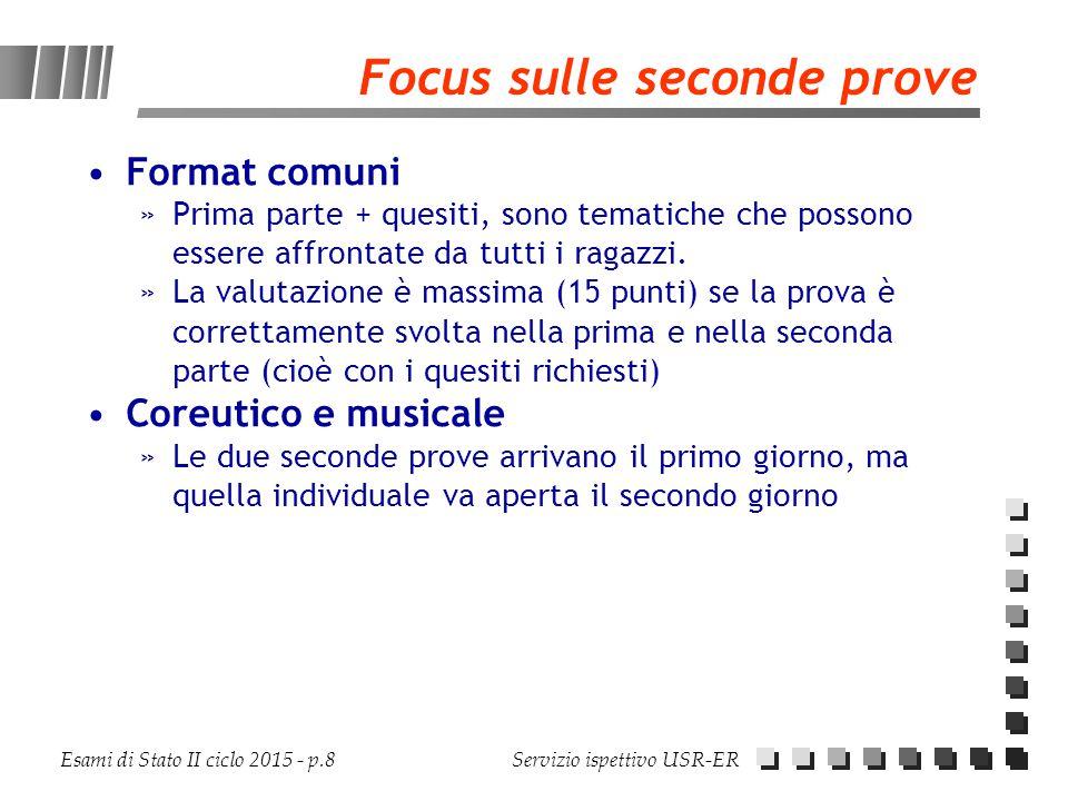 Esami di Stato II ciclo 2015 - p.8 Servizio ispettivo USR-ER Focus sulle seconde prove Format comuni »Prima parte + quesiti, sono tematiche che posson