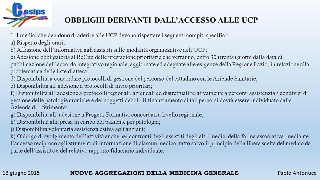13 giugno 2015Paolo Antonucci NUOVE AGGREGAZIONI DELLA MEDICINA GENERALE OBBLIGHI DERIVANTI DALL'ACCESSO ALLE UCP 1. I medici che decidono di aderire