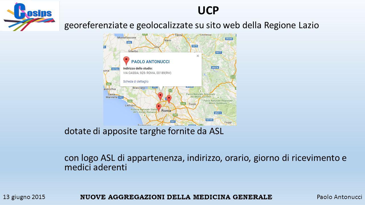 13 giugno 2015Paolo Antonucci NUOVE AGGREGAZIONI DELLA MEDICINA GENERALE UCP georeferenziate e geolocalizzate su sito web della Regione Lazio dotate d