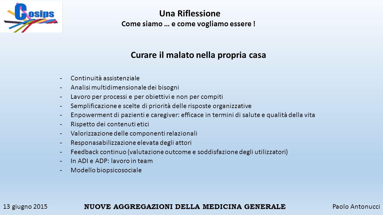 13 giugno 2015Paolo Antonucci NUOVE AGGREGAZIONI DELLA MEDICINA GENERALE Una Riflessione Come siamo … e come vogliamo essere ! Curare il malato nella