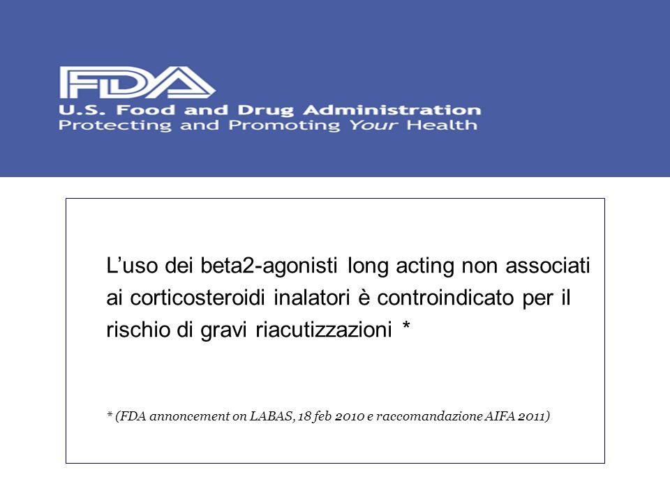 L'uso dei beta2-agonisti long acting non associati ai corticosteroidi inalatori è controindicato per il rischio di gravi riacutizzazioni * * (FDA annoncement on LABAS, 18 feb 2010 e raccomandazione AIFA 2011)