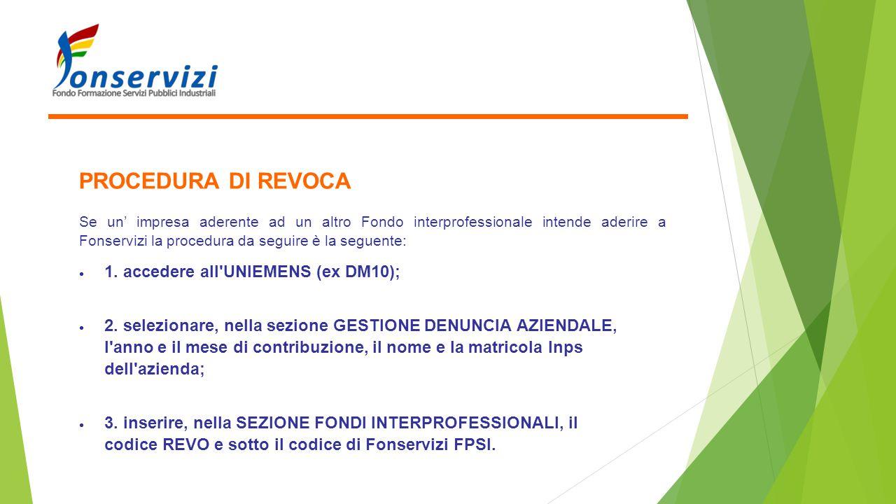PROCEDURA DI REVOCA Se un' impresa aderente ad un altro Fondo interprofessionale intende aderire a Fonservizi la procedura da seguire è la seguente: 