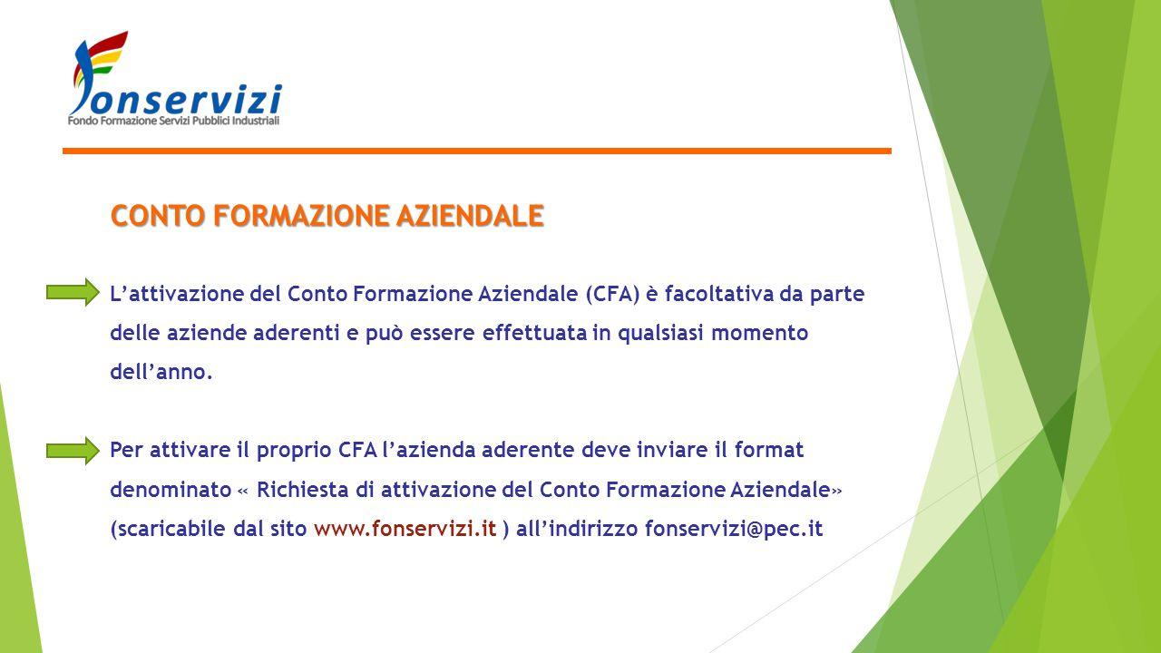 CONTO FORMAZIONE AZIENDALE L'attivazione del Conto Formazione Aziendale (CFA) è facoltativa da parte delle aziende aderenti e può essere effettuata in
