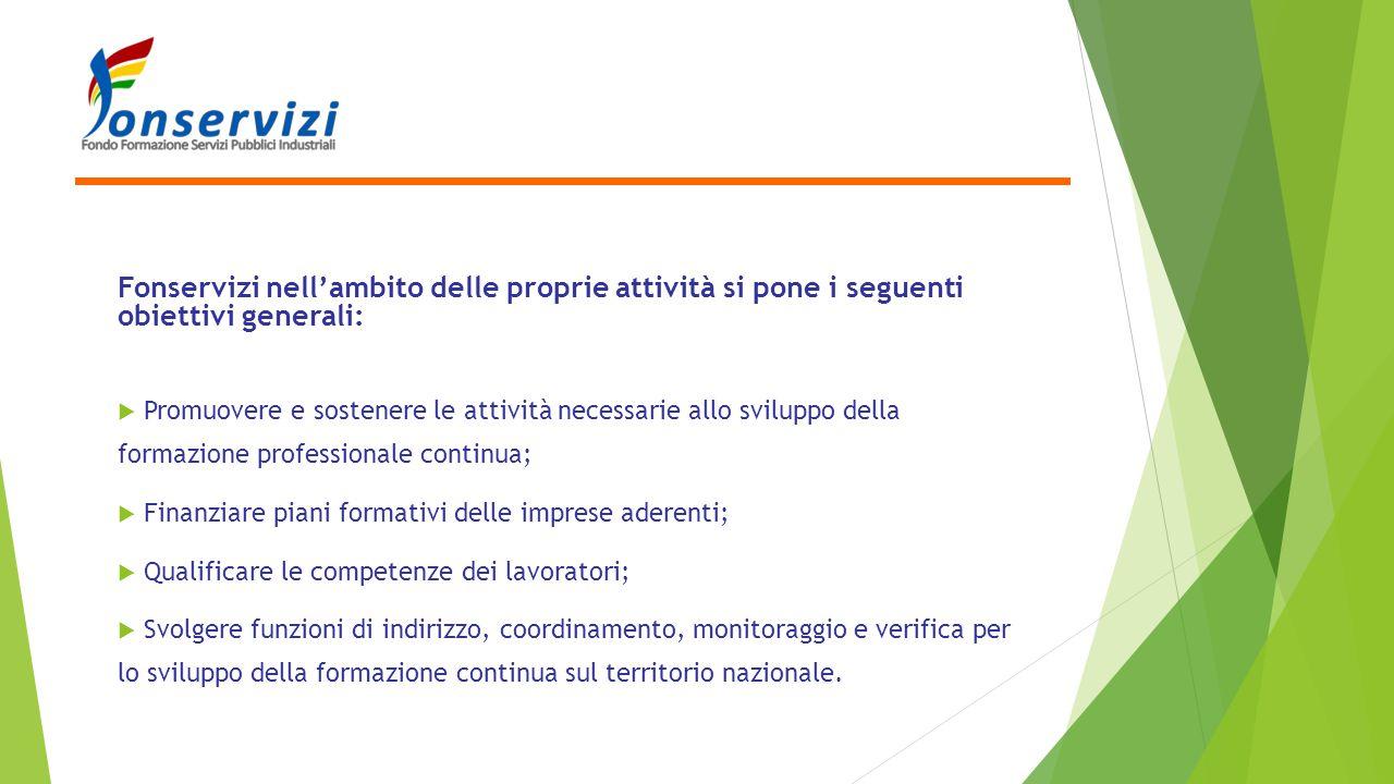 Fonservizi nell'ambito delle proprie attività si pone i seguenti obiettivi generali:  Promuovere e sostenere le attività necessarie allo sviluppo del