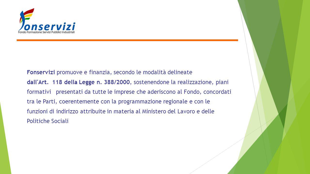 Fonservizi promuove e finanzia, secondo le modalità delineate dall'Art. 118 della Legge n. 388/2000, sostenendone la realizzazione, piani formativi pr