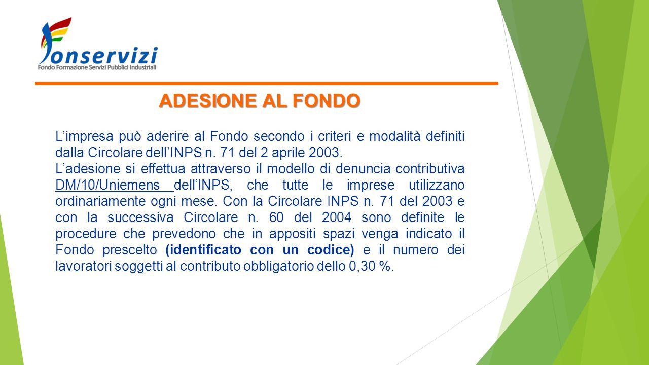 ADESIONE AL FONDO L'impresa può aderire al Fondo secondo i criteri e modalità definiti dalla Circolare dell'INPS n. 71 del 2 aprile 2003. L'adesione s