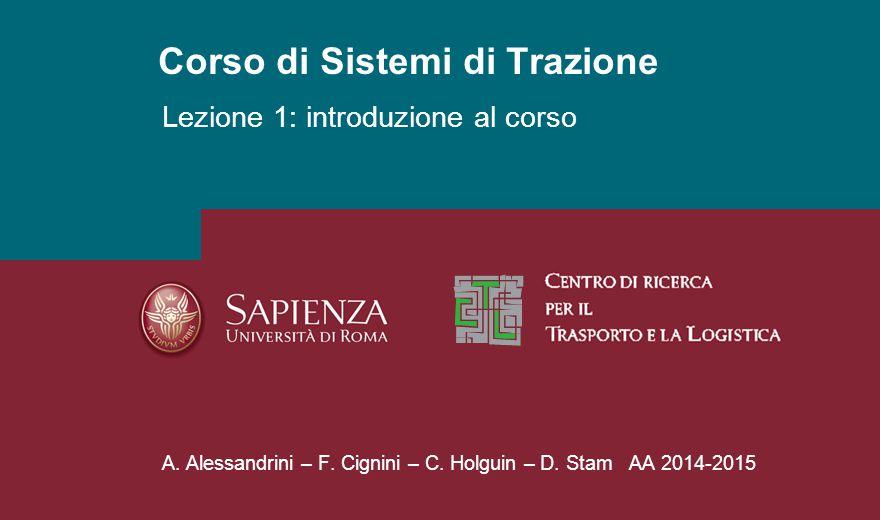 Corso di Sistemi di Trazione A. Alessandrini – F. Cignini – C. Holguin – D. Stam AA 2014-2015 Lezione 1: introduzione al corso