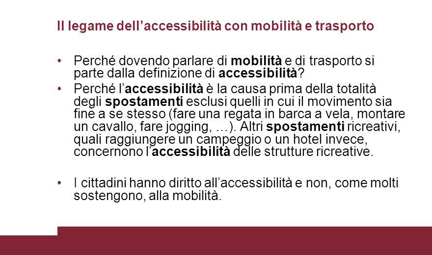 Perché dovendo parlare di mobilità e di trasporto si parte dalla definizione di accessibilità? Perché l'accessibilità è la causa prima della totalità