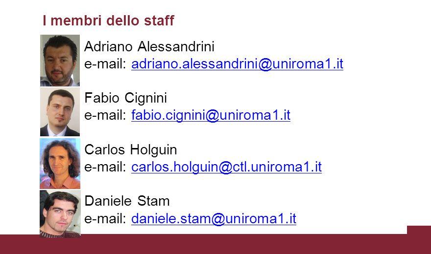I membri dello staff Adriano Alessandrini e-mail: adriano.alessandrini@uniroma1.itadriano.alessandrini@uniroma1.it Fabio Cignini e-mail: fabio.cignini