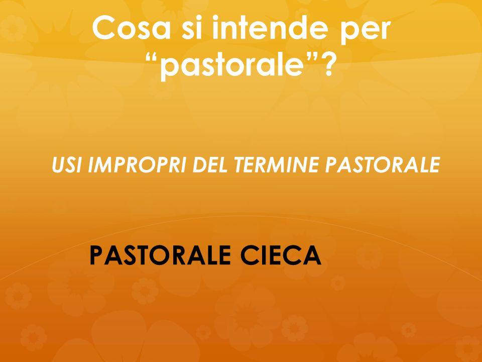 """Cosa si intende per """"pastorale""""? PASTORALE CIECA USI IMPROPRI DEL TERMINE PASTORALE"""