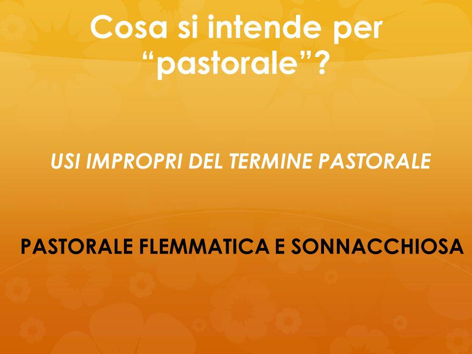"""Cosa si intende per """"pastorale""""? PASTORALE FLEMMATICA E SONNACCHIOSA USI IMPROPRI DEL TERMINE PASTORALE"""
