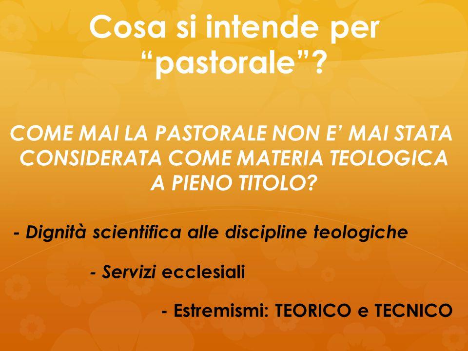 """Cosa si intende per """"pastorale""""? COME MAI LA PASTORALE NON E' MAI STATA CONSIDERATA COME MATERIA TEOLOGICA A PIENO TITOLO? - Dignità scientifica alle"""