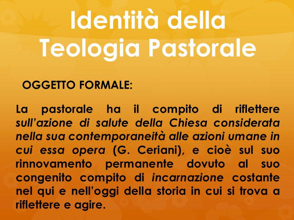 Identità della Teologia Pastorale OGGETTO FORMALE: La pastorale ha il compito di riflettere sull'azione di salute della Chiesa considerata nella sua c