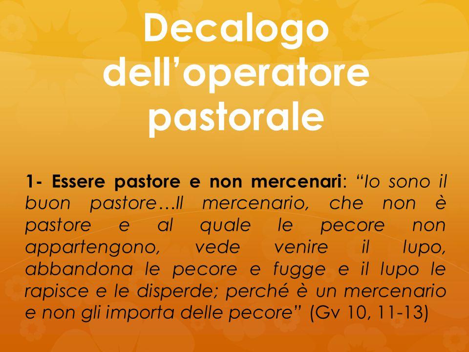 """Decalogo dell'operatore pastorale 1- Essere pastore e non mercenari : """"Io sono il buon pastore…Il mercenario, che non è pastore e al quale le pecore n"""