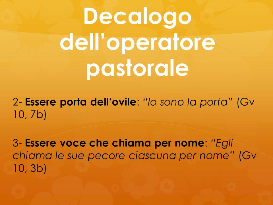 """Decalogo dell'operatore pastorale 2- Essere porta dell'ovile : """"Io sono la porta"""" (Gv 10, 7b) 3- Essere voce che chiama per nome : """"Egli chiama le sue"""