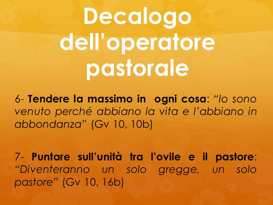 """Decalogo dell'operatore pastorale 6- Tendere la massimo in ogni cosa : """"Io sono venuto perché abbiano la vita e l'abbiano in abbondanza"""" (Gv 10, 10b)"""