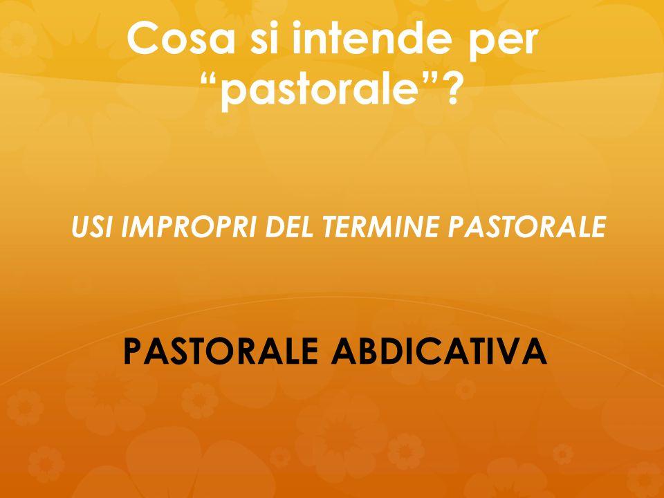 """Cosa si intende per """"pastorale""""? PASTORALE ABDICATIVA USI IMPROPRI DEL TERMINE PASTORALE"""