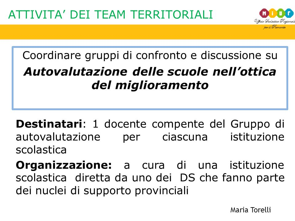 Ufficio Scolastico Regionale per il Piemonte ATTIVITA' DEI TEAM TERRITORIALI Maria Torelli Destinatari: 1 docente compente del Gruppo di autovalutazio