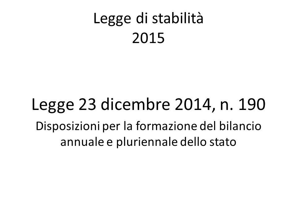 Legge di stabilità 2015 Legge 23 dicembre 2014, n. 190 Disposizioni per la formazione del bilancio annuale e pluriennale dello stato