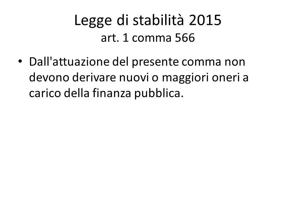 Legge di stabilità 2015 art. 1 comma 566 Dall'attuazione del presente comma non devono derivare nuovi o maggiori oneri a carico della finanza pubblica