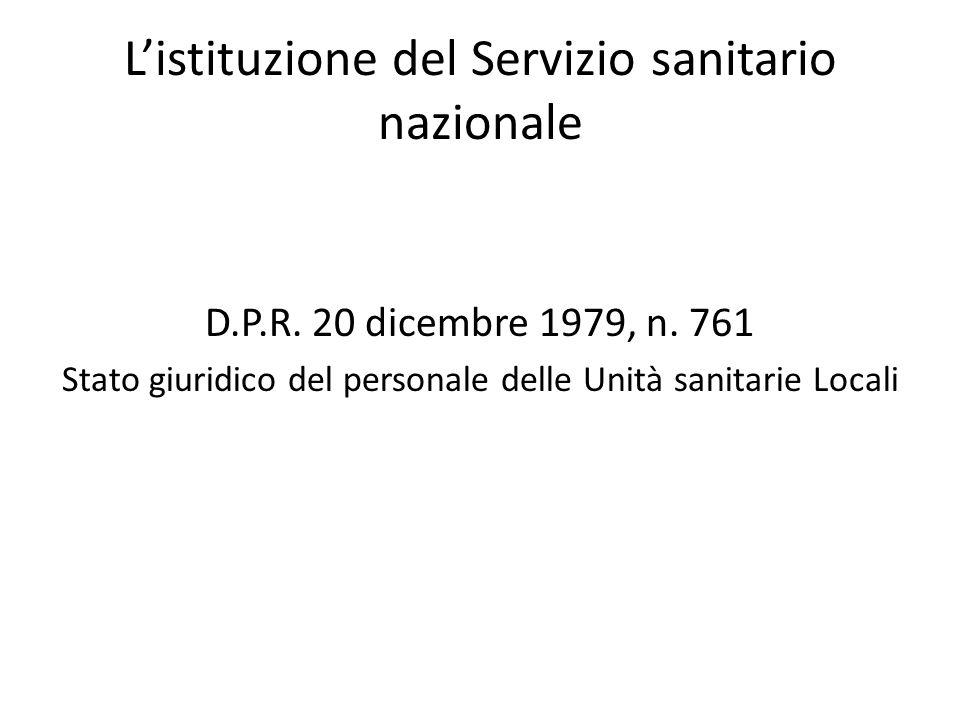 L'istituzione del Servizio sanitario nazionale D.P.R. 20 dicembre 1979, n. 761 Stato giuridico del personale delle Unità sanitarie Locali