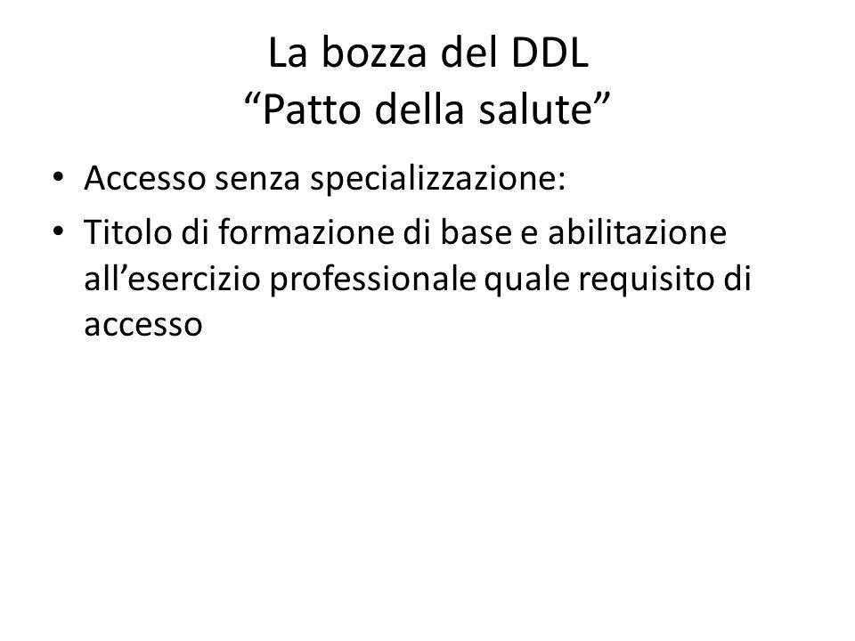La bozza del DDL Patto della salute Accesso senza specializzazione: Titolo di formazione di base e abilitazione all'esercizio professionale quale requisito di accesso