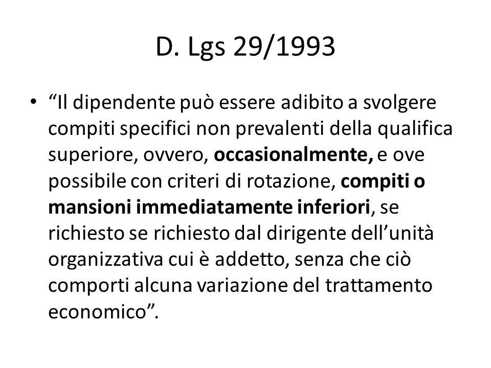 """D. Lgs 29/1993 """"Il dipendente può essere adibito a svolgere compiti specifici non prevalenti della qualifica superiore, ovvero, occasionalmente, e ove"""