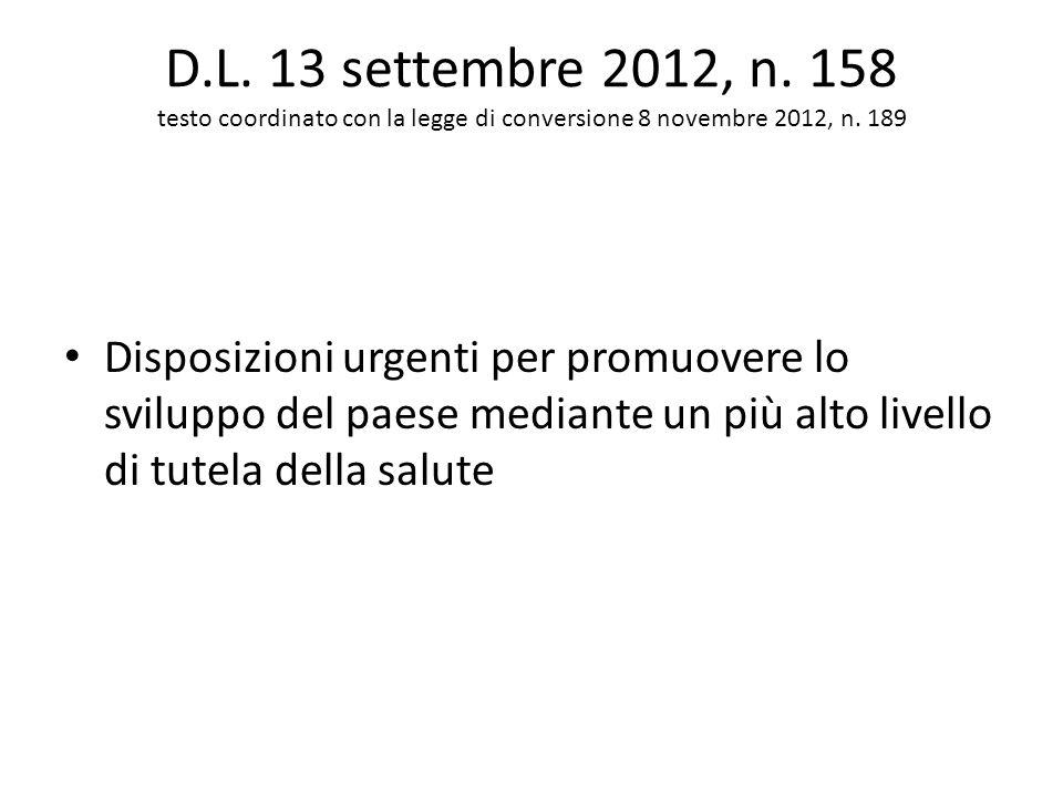 D.L. 13 settembre 2012, n. 158 testo coordinato con la legge di conversione 8 novembre 2012, n. 189 Disposizioni urgenti per promuovere lo sviluppo de