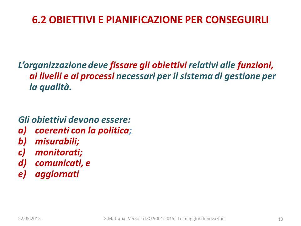 6.2 OBIETTIVI E PIANIFICAZIONE PER CONSEGUIRLI L'organizzazione deve fissare gli obiettivi relativi alle funzioni, ai livelli e ai processi necessari