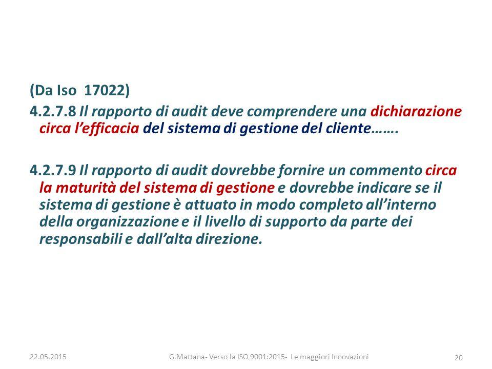 (Da Iso 17022) 4.2.7.8 Il rapporto di audit deve comprendere una dichiarazione circa l'efficacia del sistema di gestione del cliente……. 4.2.7.9 Il rap