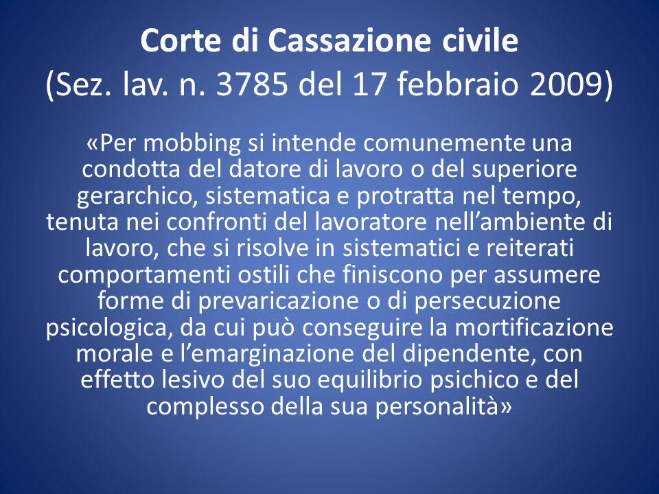 Corte di Cassazione civile (Sez. lav. n. 3785 del 17 febbraio 2009) «Per mobbing si intende comunemente una condotta del datore di lavoro o del superi