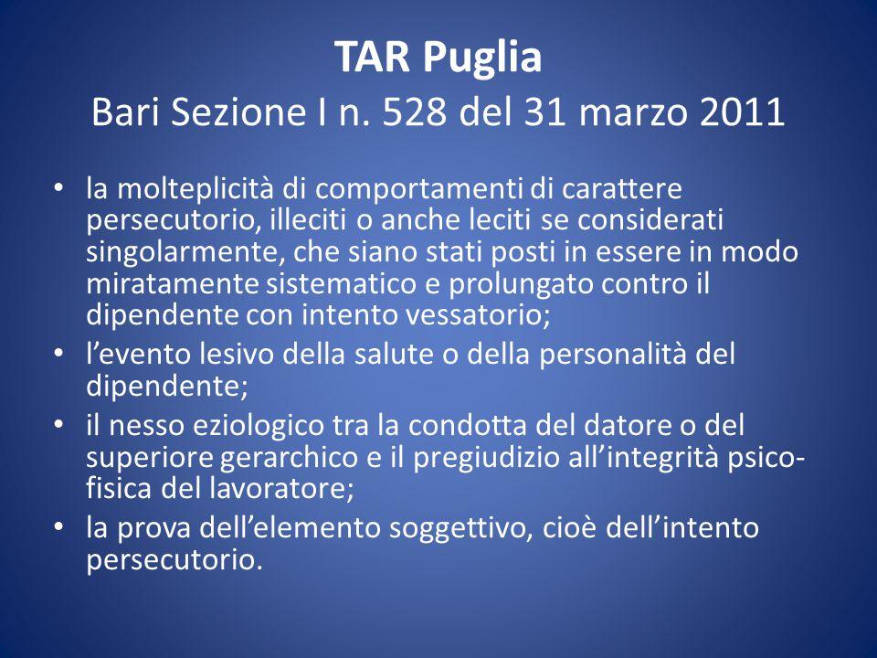 TAR Puglia Bari Sezione I n. 528 del 31 marzo 2011 la molteplicità di comportamenti di carattere persecutorio, illeciti o anche leciti se considerati