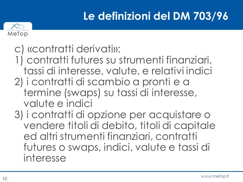 www.mefop.it Le definizioni del DM 703/96 c) «contratti derivati»: 1) contratti futures su strumenti finanziari, tassi di interesse, valute, e relativ
