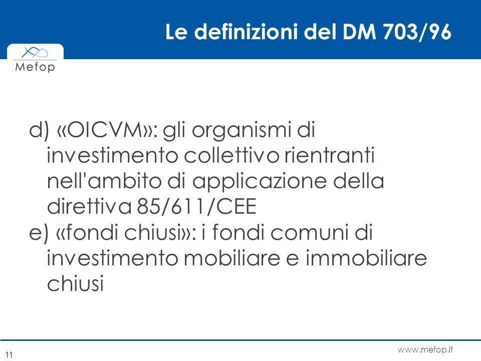 www.mefop.it Le definizioni del DM 703/96 d) «OICVM»: gli organismi di investimento collettivo rientranti nell'ambito di applicazione della direttiva