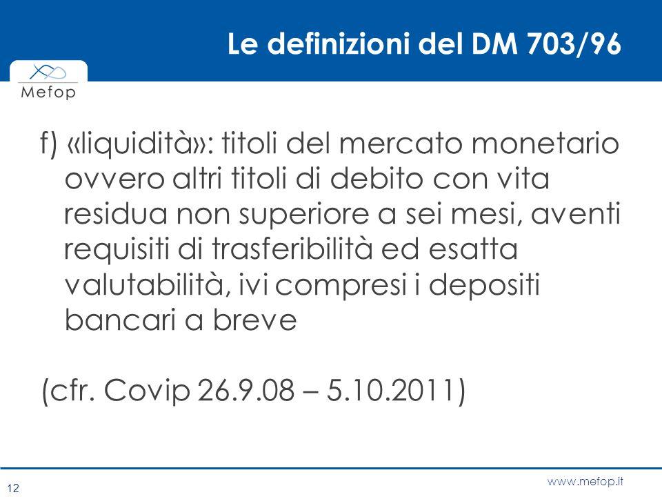 www.mefop.it Le definizioni del DM 703/96 f) «liquidità»: titoli del mercato monetario ovvero altri titoli di debito con vita residua non superiore a